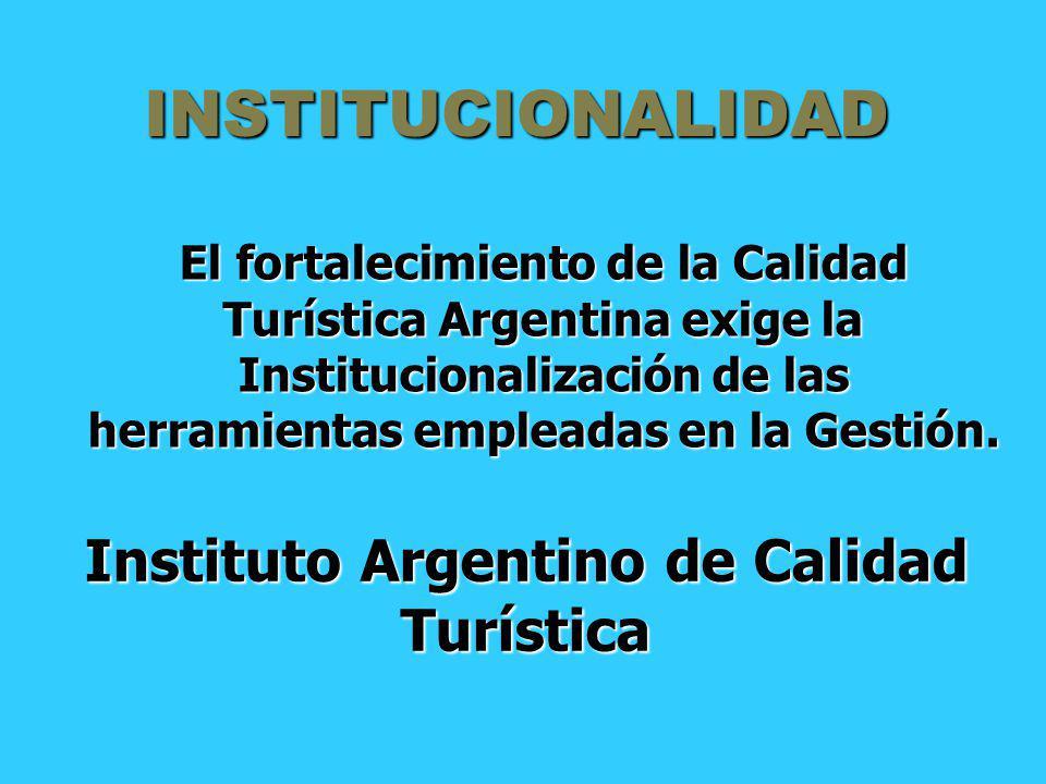 INSTITUCIONALIDAD El fortalecimiento de la Calidad Turística Argentina exige la Institucionalización de las herramientas empleadas en la Gestión. Inst