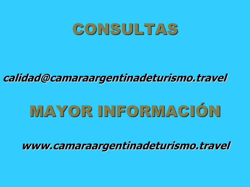 CONSULTAS calidad@camaraargentinadeturismo.travel MAYOR INFORMACIÓN www.camaraargentinadeturismo.travel