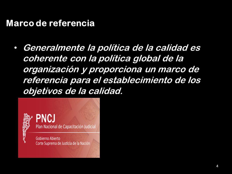 Generalmente la política de la calidad es coherente con la política global de la organización y proporciona un marco de referencia para el establecimi
