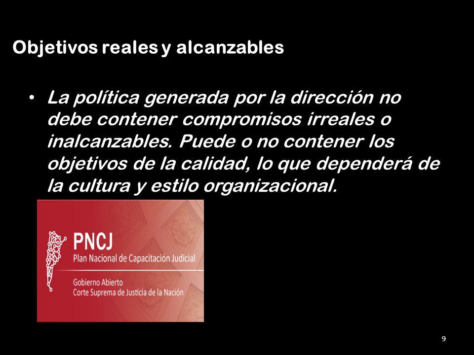 La política generada por la dirección no debe contener compromisos irreales o inalcanzables.