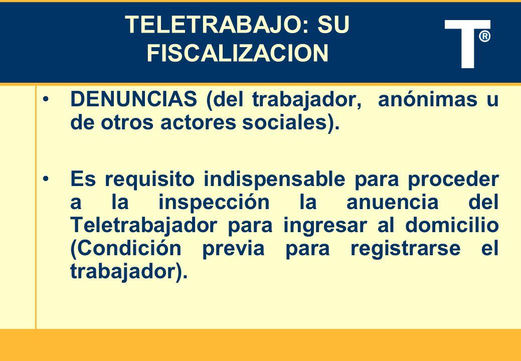 TELETRABAJO: SU FISCALIZACION DENUNCIAS (del trabajador, anónimas u de otros actores sociales). Es requisito indispensable para proceder a la inspecci