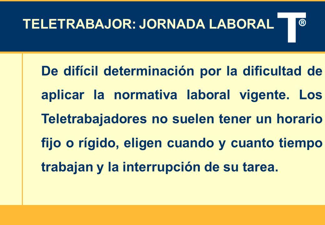 TELETRABAJOR: JORNADA LABORAL De difícil determinación por la dificultad de aplicar la normativa laboral vigente. Los Teletrabajadores no suelen tener