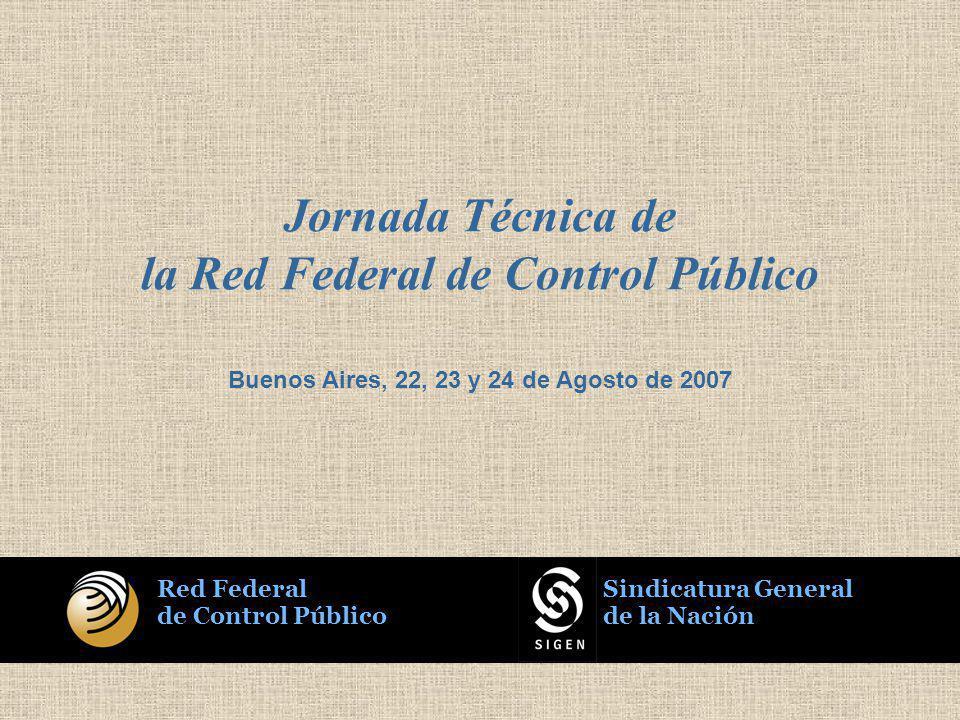Red Federal de Control Público Sindicatura General de la Nación Jornada Técnica de la Red Federal de Control Público Buenos Aires, 22, 23 y 24 de Agosto de 2007