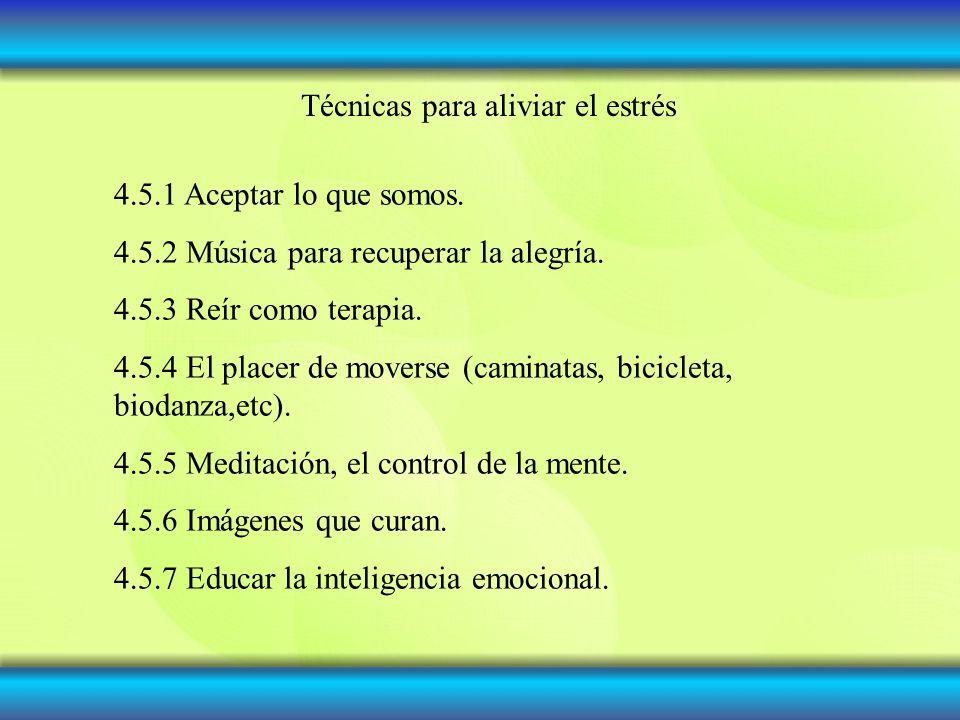 Técnicas para aliviar el estrés 4.5.1 Aceptar lo que somos. 4.5.2 Música para recuperar la alegría. 4.5.3 Reír como terapia. 4.5.4 El placer de movers