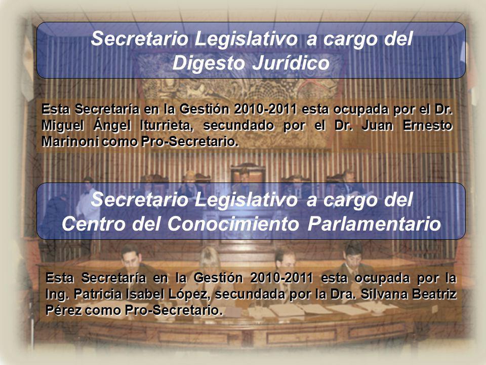 Secretario Legislativo a cargo del Área Parlamentaria Esta Secretaría en la Gestión 2010-2011 esta ocupada por la Dra.