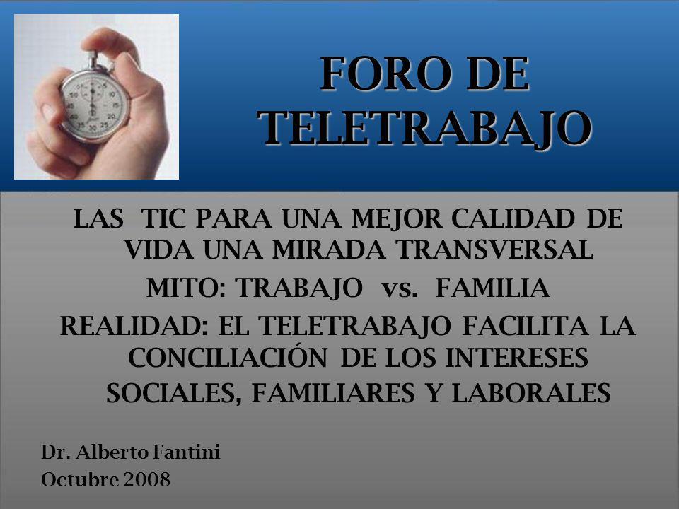 LAS TIC PARA UNA MEJOR CALIDAD DE VIDA UNA MIRADA TRANSVERSAL MITO: TRABAJO vs. FAMILIA REALIDAD: EL TELETRABAJO FACILITA LA CONCILIACIÓN DE LOS INTER