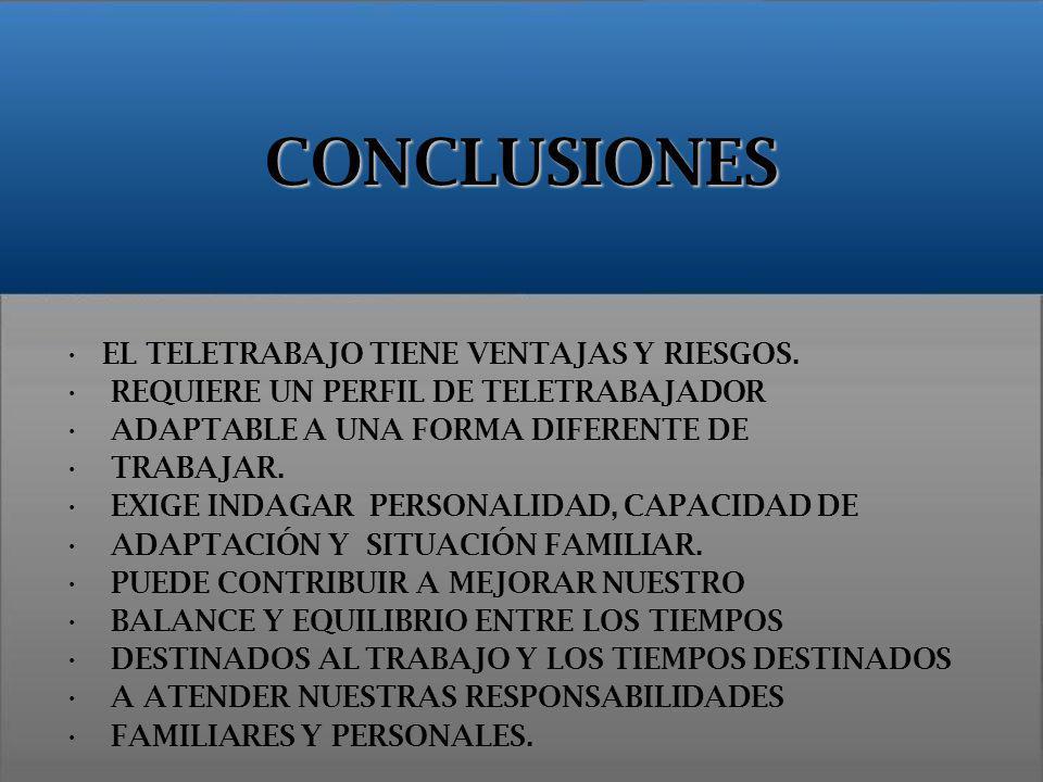 CONCLUSIONES EL TELETRABAJO TIENE VENTAJAS Y RIESGOS. REQUIERE UN PERFIL DE TELETRABAJADOR ADAPTABLE A UNA FORMA DIFERENTE DE TRABAJAR. EXIGE INDAGAR