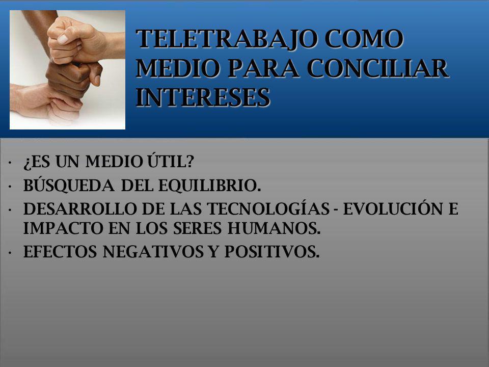 TELETRABAJO COMO MEDIO PARA CONCILIAR INTERESES ¿ES UN MEDIO ÚTIL? BÚSQUEDA DEL EQUILIBRIO. DESARROLLO DE LAS TECNOLOGÍAS - EVOLUCIÓN E IMPACTO EN LOS