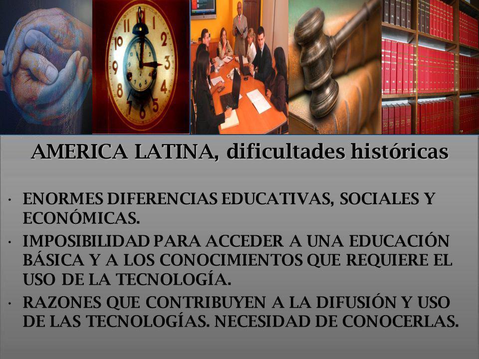 AMERICA LATINA, dificultades históricas ENORMES DIFERENCIAS EDUCATIVAS, SOCIALES Y ECONÓMICAS. IMPOSIBILIDAD PARA ACCEDER A UNA EDUCACIÓN BÁSICA Y A L
