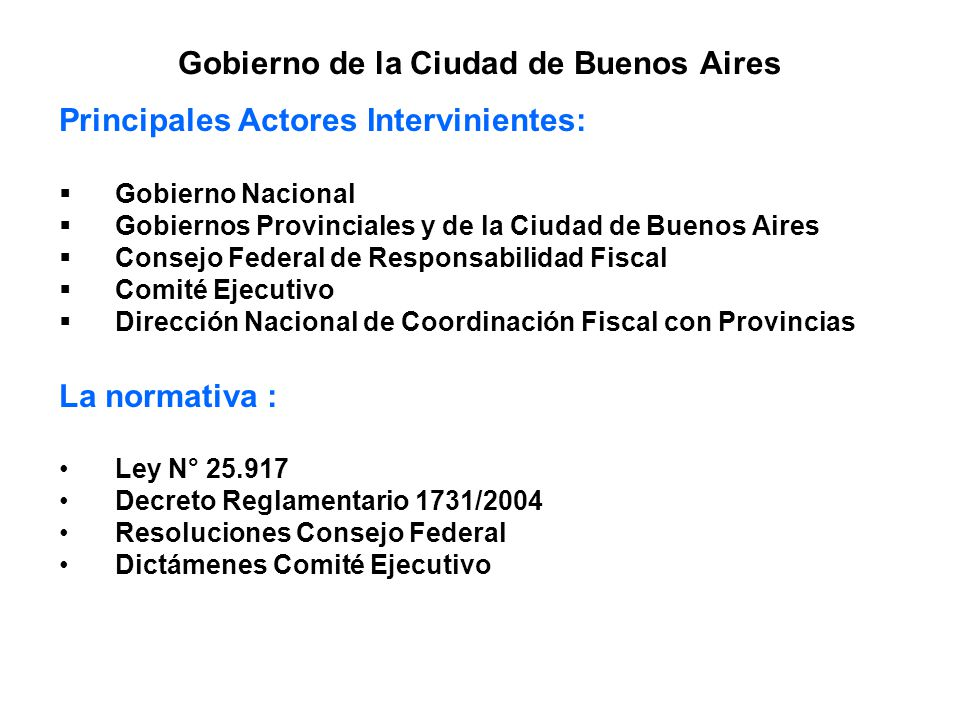 Gobierno de la Ciudad de Buenos Aires Principales Actores Intervinientes: Gobierno Nacional Gobiernos Provinciales y de la Ciudad de Buenos Aires Cons