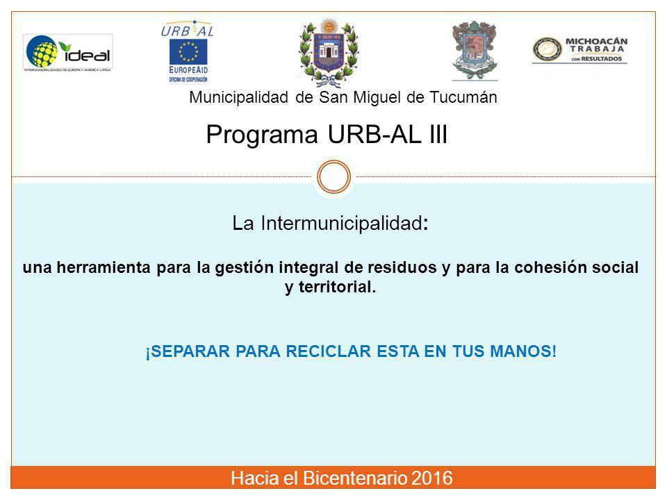 Municipalidad de San Miguel de Tucumán Programa URB-AL III La Intermunicipalidad: una herramienta para la gestión integral de residuos y para la cohes