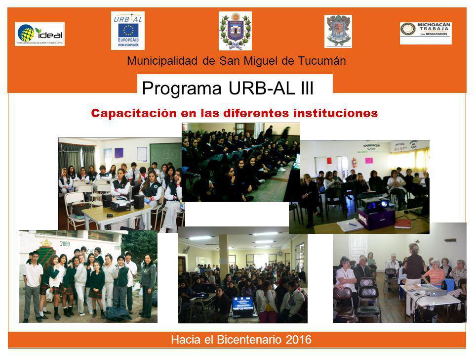 Programa URB-AL III Municipalidad de San Miguel de Tucumán Hacia el Bicentenario 2016 Capacitación en las diferentes instituciones