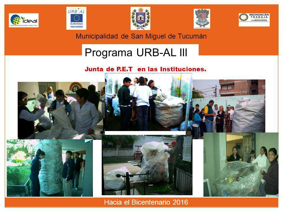 Programa URB-AL III Municipalidad de San Miguel de Tucumán Hacia el Bicentenario 2016 Junta de P.E.T en las Instituciones.