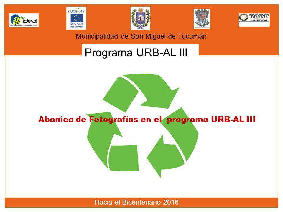 Programa URB-AL III Municipalidad de San Miguel de Tucumán Hacia el Bicentenario 2016 Abanico de Fotografías en el programa URB-AL III
