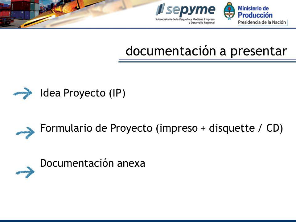 documentación a presentar Idea Proyecto (IP) Formulario de Proyecto (impreso + disquette / CD) Documentación anexa