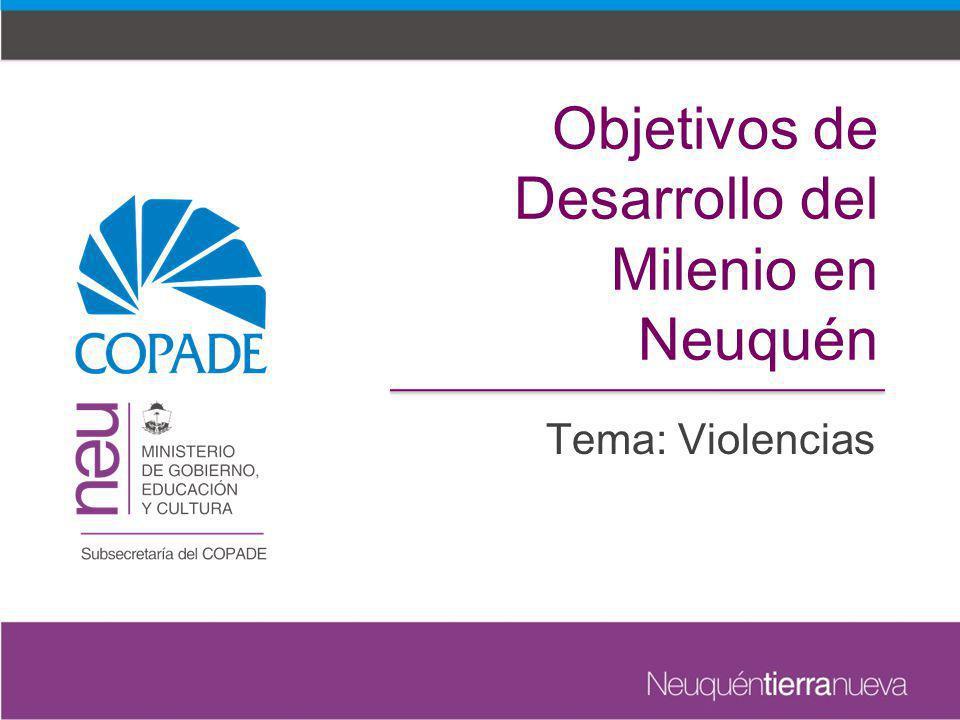 Objetivos de Desarrollo del Milenio en Neuquén Tema: Violencias