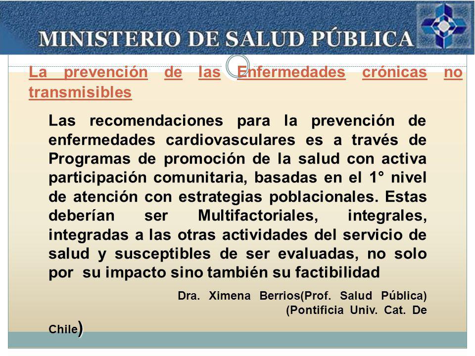 Las recomendaciones para la prevención de enfermedades cardiovasculares es a través de Programas de promoción de la salud con activa participación comunitaria, basadas en el 1° nivel de atención con estrategias poblacionales.