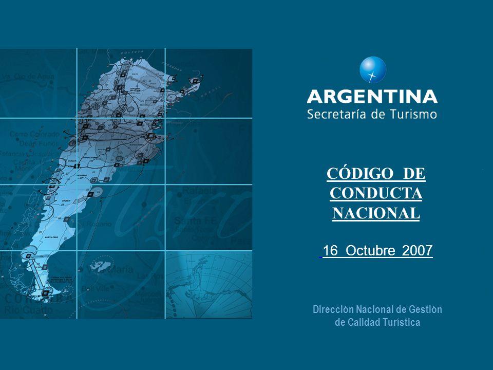 Dirección Nacional de Gestión de Calidad Turística CÓDIGO DE CONDUCTA NACIONAL 16 Octubre 2007