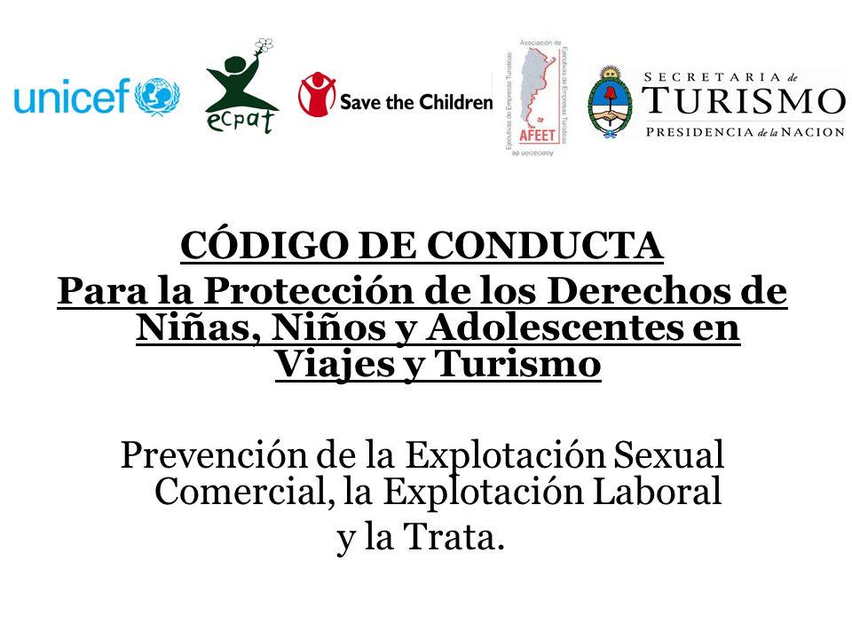 CÓDIGO DE CONDUCTA Para la Protección de los Derechos de Niñas, Niños y Adolescentes en Viajes y Turismo Prevención de la Explotación Sexual Comercial, la Explotación Laboral y la Trata.