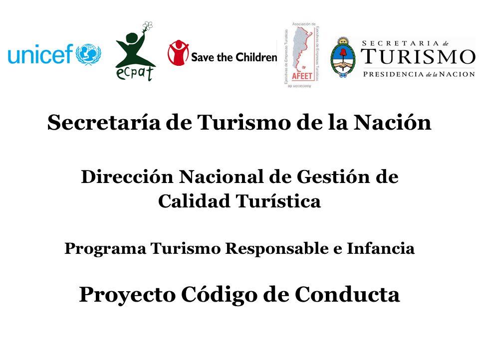 Secretaría de Turismo de la Nación Dirección Nacional de Gestión de Calidad Turística Programa Turismo Responsable e Infancia Proyecto Código de Condu