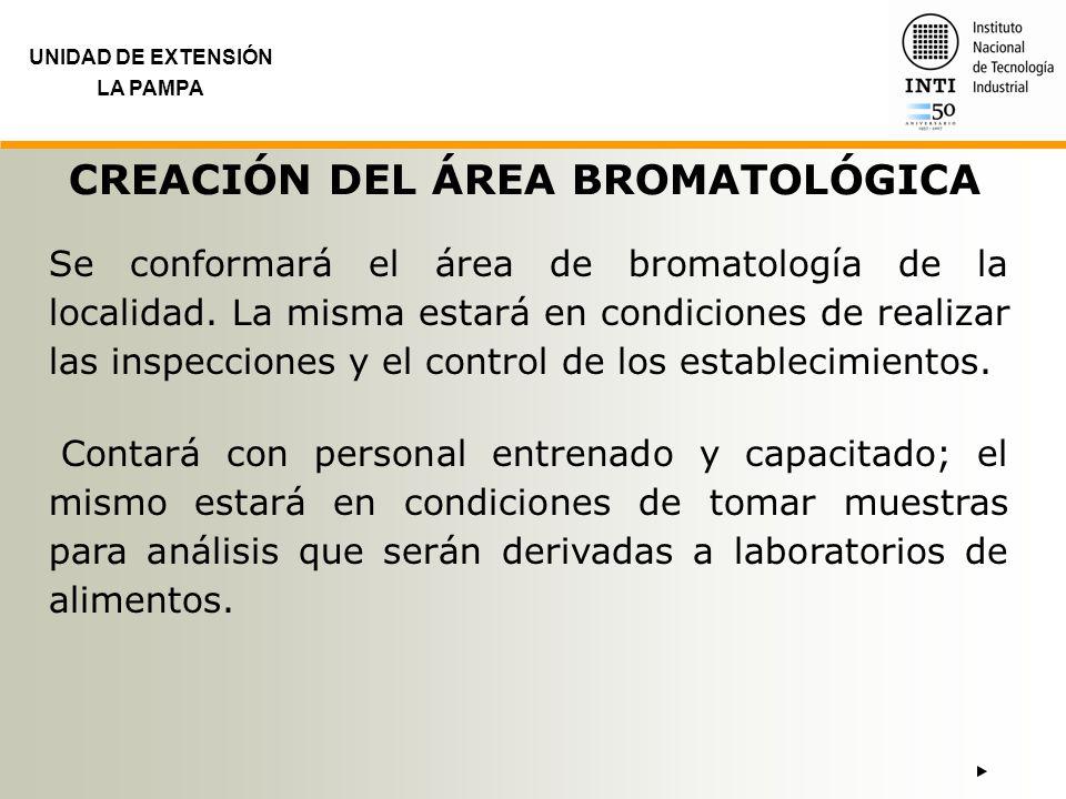 UNIDAD DE EXTENSIÓN LA PAMPA CREACIÓN DEL ÁREA BROMATOLÓGICA Se conformará el área de bromatología de la localidad. La misma estará en condiciones de