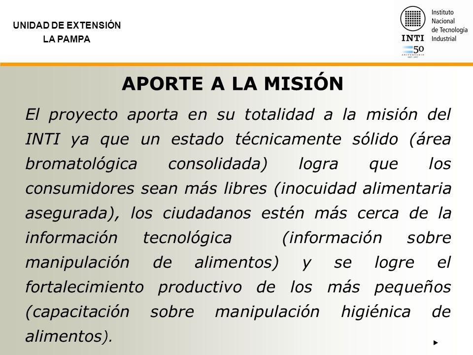 UNIDAD DE EXTENSIÓN LA PAMPA APORTE A LA MISIÓN El proyecto aporta en su totalidad a la misión del INTI ya que un estado técnicamente sólido (área bro