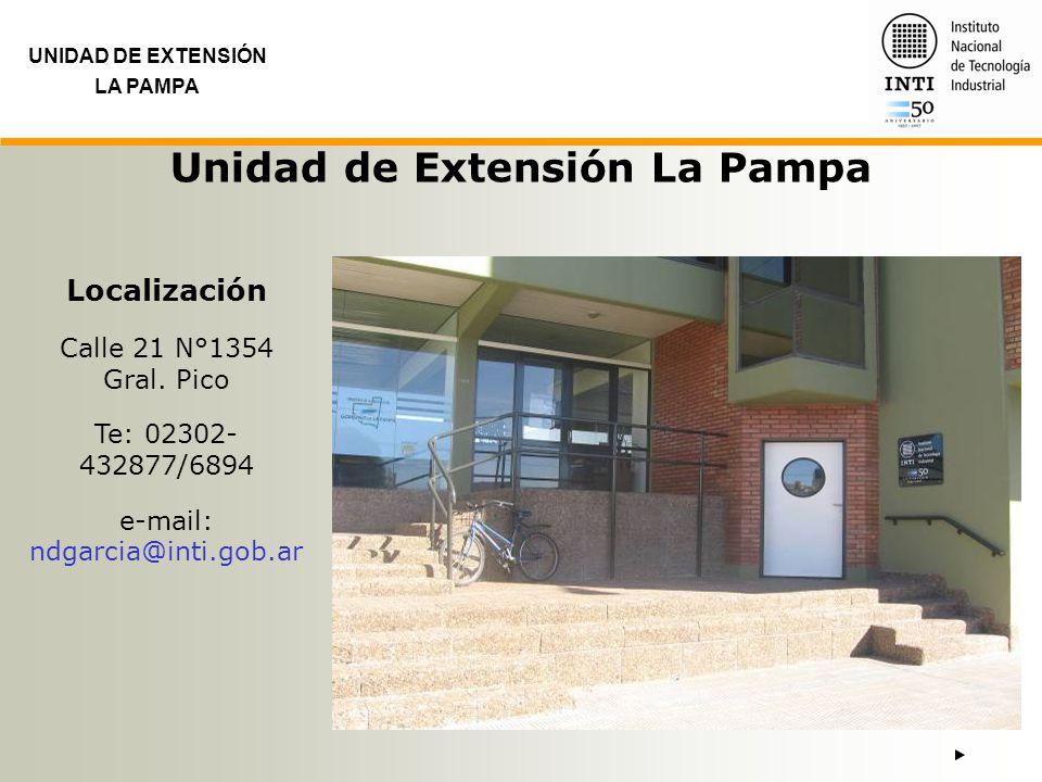 Unidad de Extensión La Pampa UNIDAD DE EXTENSIÓN LA PAMPA Localización Calle 21 N°1354 Gral. Pico Te: 02302- 432877/6894 e-mail: ndgarcia@inti.gob.ar