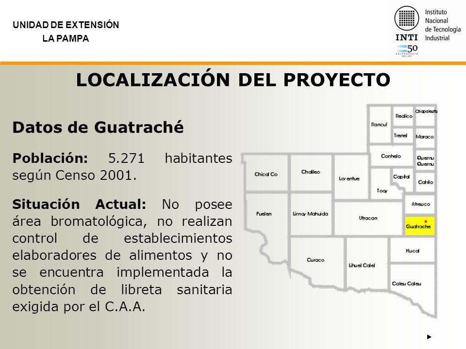 LOCALIZACIÓN DEL PROYECTO UNIDAD DE EXTENSIÓN LA PAMPA Datos de Guatraché Población: 5.271 habitantes según Censo 2001. Situación Actual: No posee áre