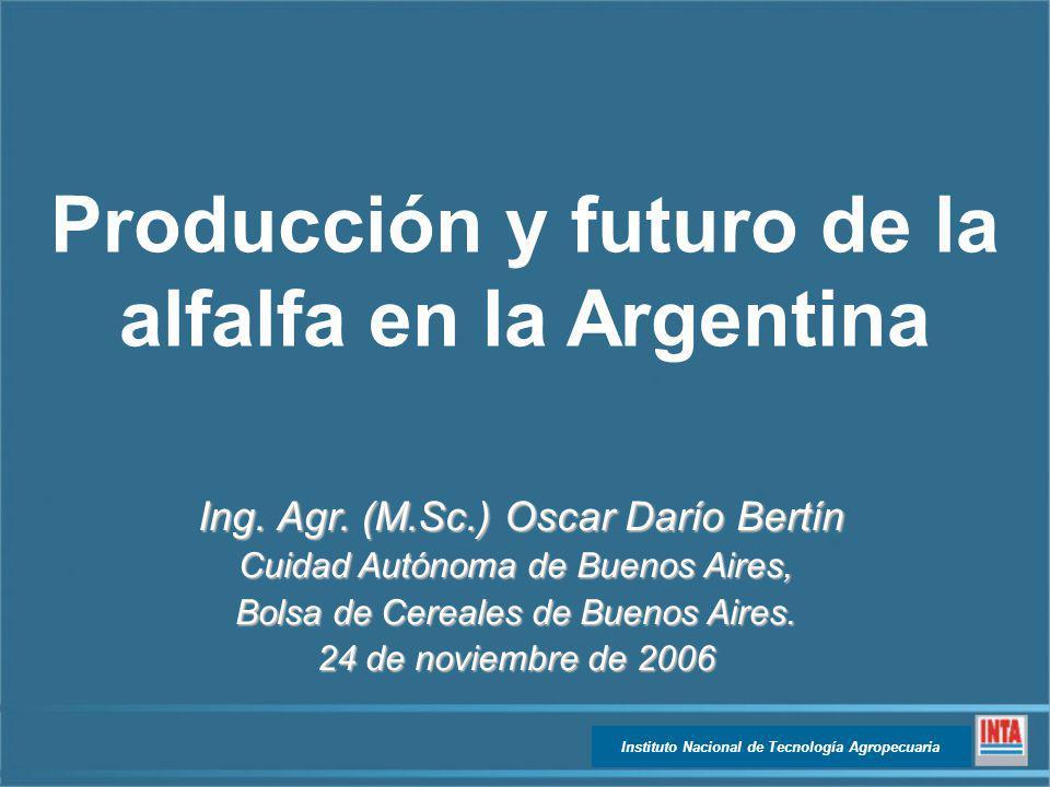 Producción y futuro de la alfalfa en la Argentina Ing. Agr. (M.Sc.) Oscar Darío Bertín Ing. Agr. (M.Sc.) Oscar Darío Bertín Cuidad Autónoma de Buenos