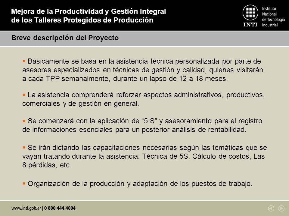 Mejora de la Productividad y Gestión Integral de los Talleres Protegidos de Producción Breve descripción del Proyecto Básicamente se basa en la asiste