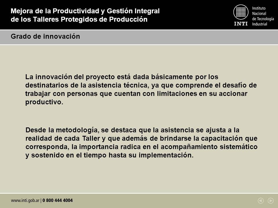Mejora de la Productividad y Gestión Integral de los Talleres Protegidos de Producción Grado de innovación La innovación del proyecto está dada básica