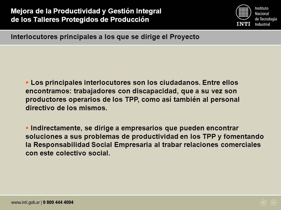 Mejora de la Productividad y Gestión Integral de los Talleres Protegidos de Producción Interlocutores principales a los que se dirige el Proyecto Los