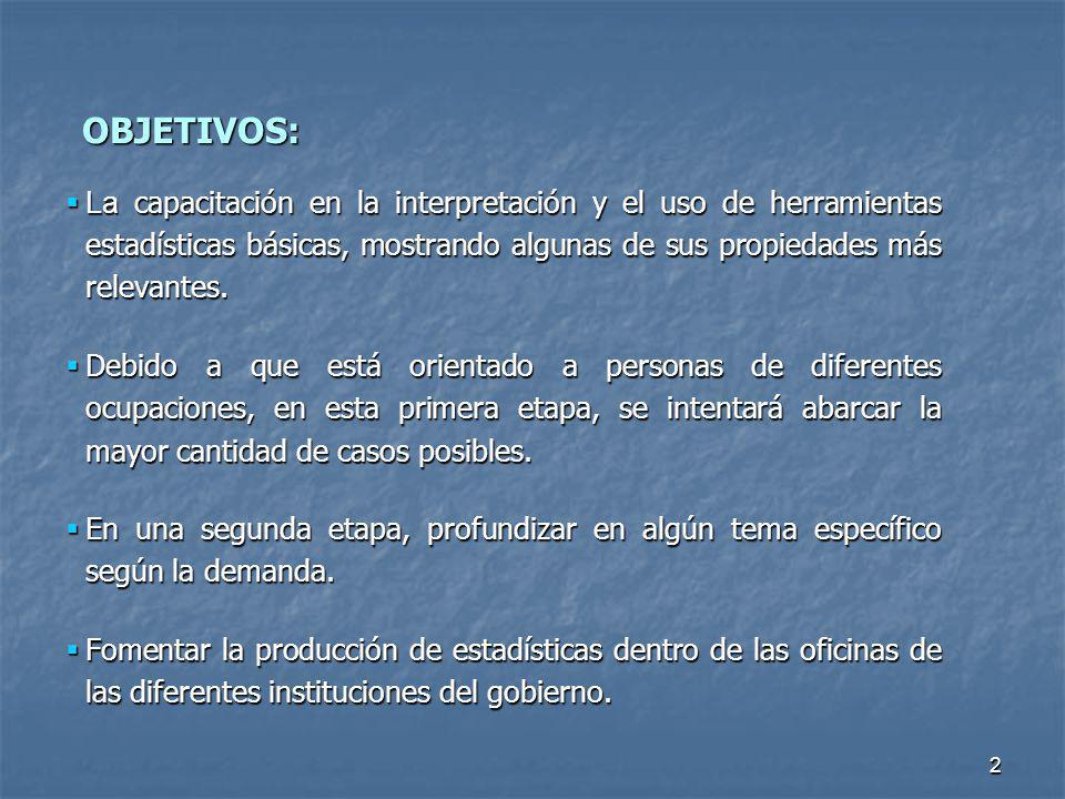 2 OBJETIVOS: La capacitación en la interpretación y el uso de herramientas estadísticas básicas, mostrando algunas de sus propiedades más relevantes.