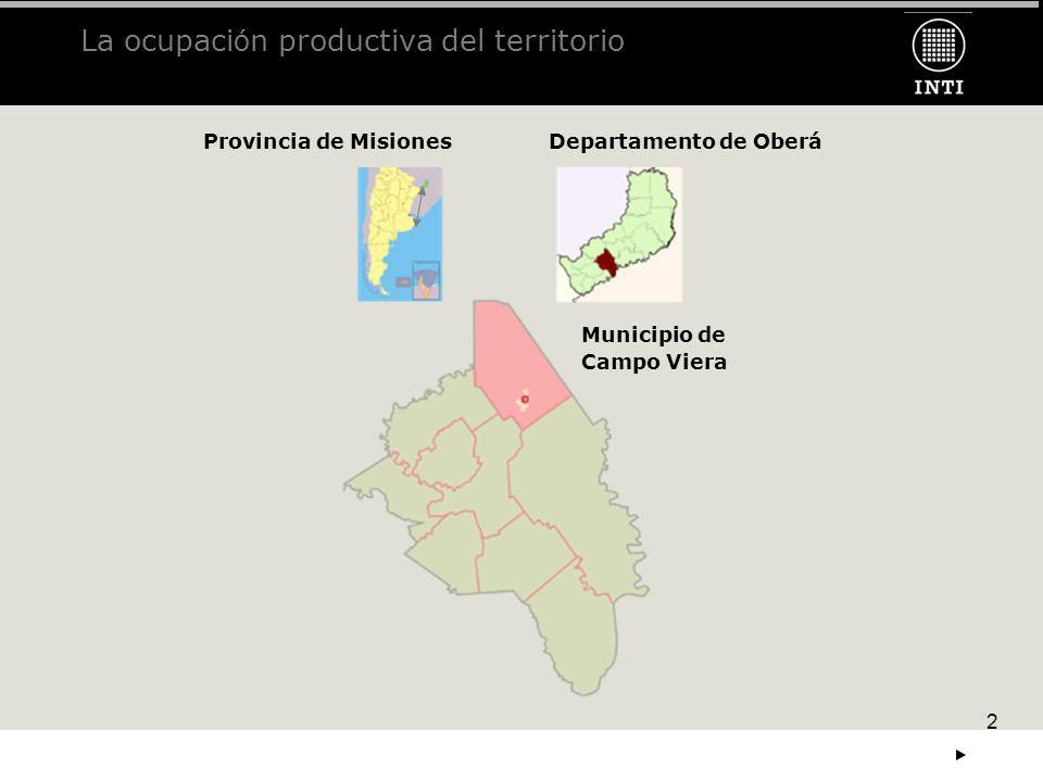 2 La ocupaci ó n productiva del territorio Provincia de MisionesDepartamento de Oberá Municipio de Campo Viera