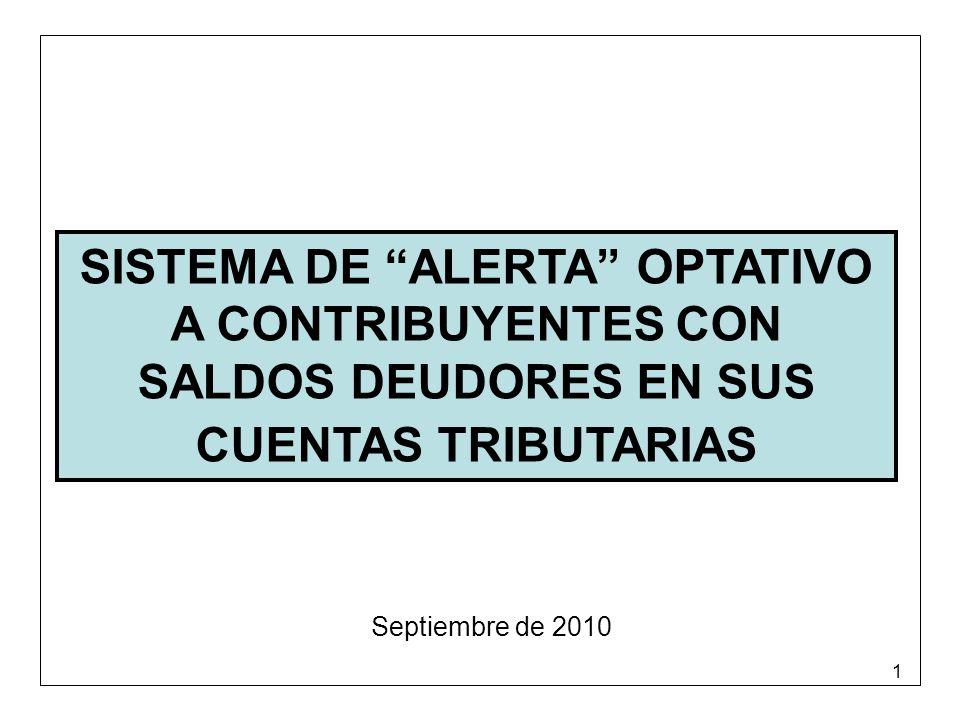 1 SISTEMA DE ALERTA OPTATIVO A CONTRIBUYENTES CON SALDOS DEUDORES EN SUS CUENTAS TRIBUTARIAS Septiembre de 2010