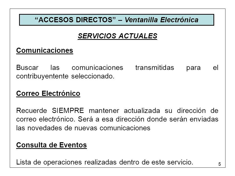 5 ACCESOS DIRECTOS – Ventanilla Electrónica SERVICIOS ACTUALES Comunicaciones Buscar las comunicaciones transmitidas para el contribuyentente seleccio