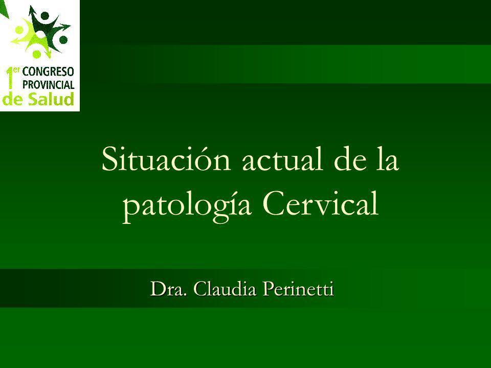 Situación actual de la patología Cervical Dra. Claudia Perinetti
