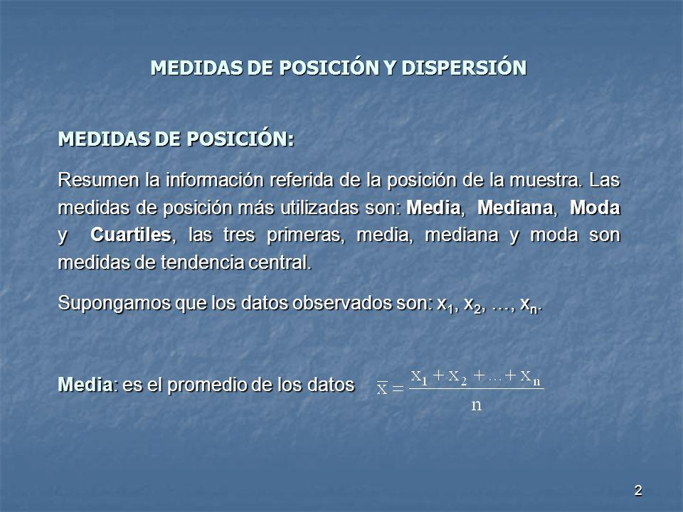 2 MEDIDAS DE POSICIÓN Y DISPERSIÓN MEDIDAS DE POSICIÓN: Resumen la información referida de la posición de la muestra. Las medidas de posición más util