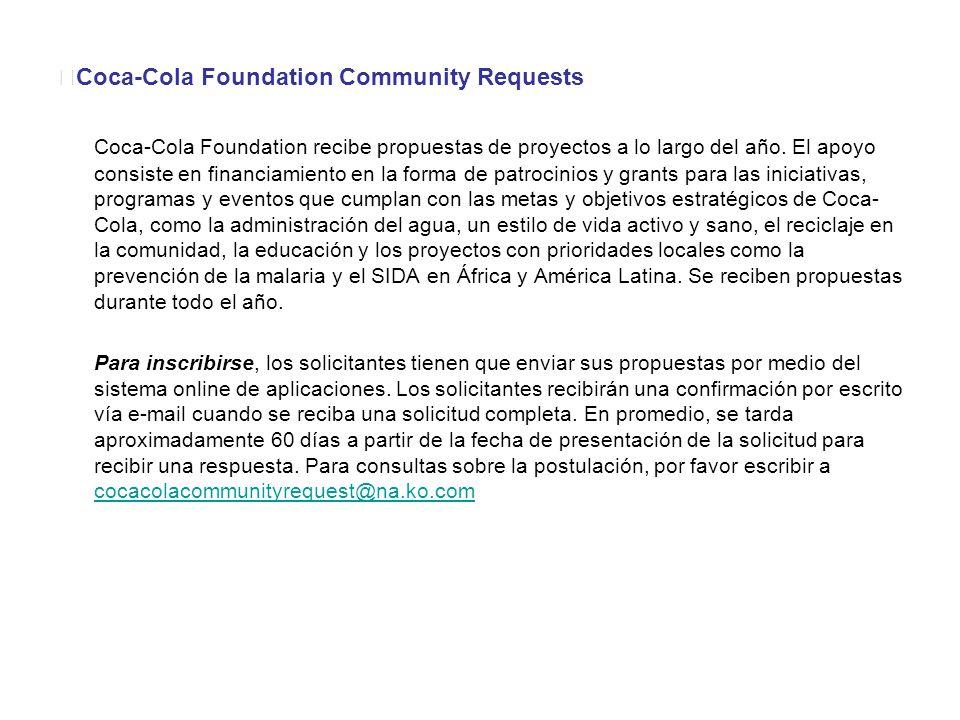 Coca-Cola Foundation Community Requests Coca-Cola Foundation recibe propuestas de proyectos a lo largo del año.