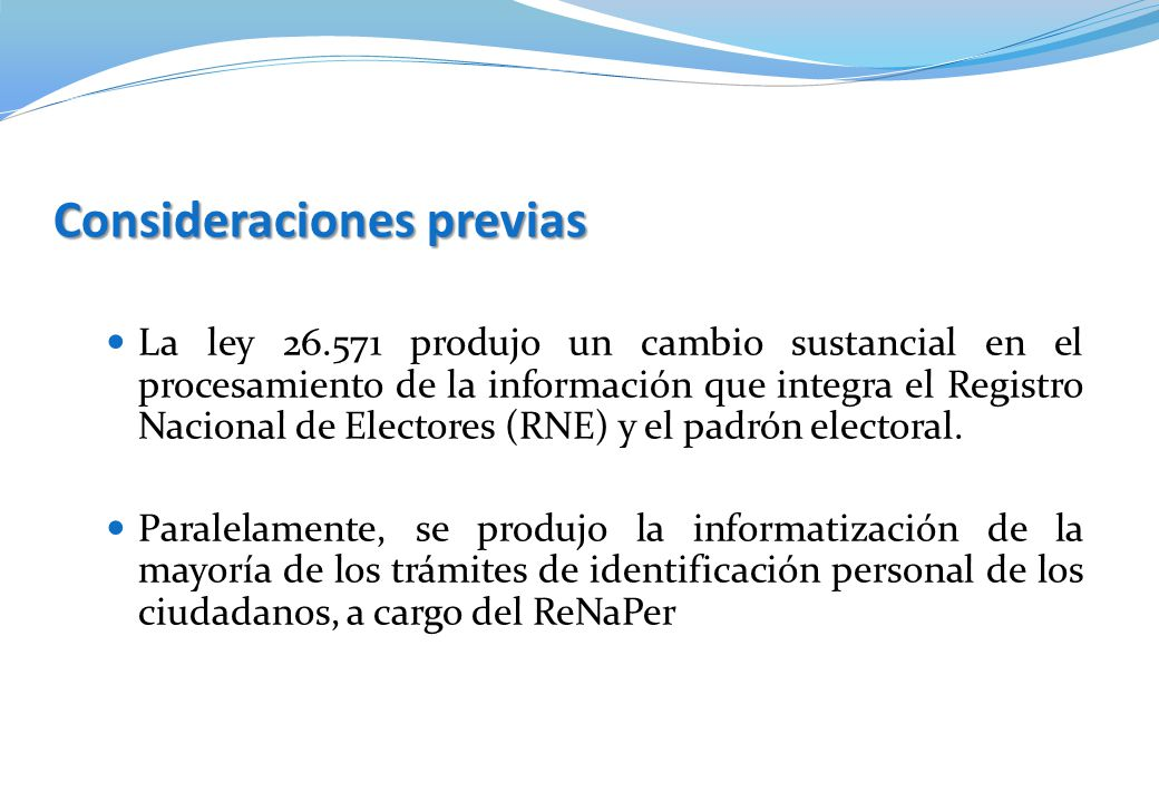 Consideraciones previas La ley 26.571 produjo un cambio sustancial en el procesamiento de la información que integra el Registro Nacional de Electores