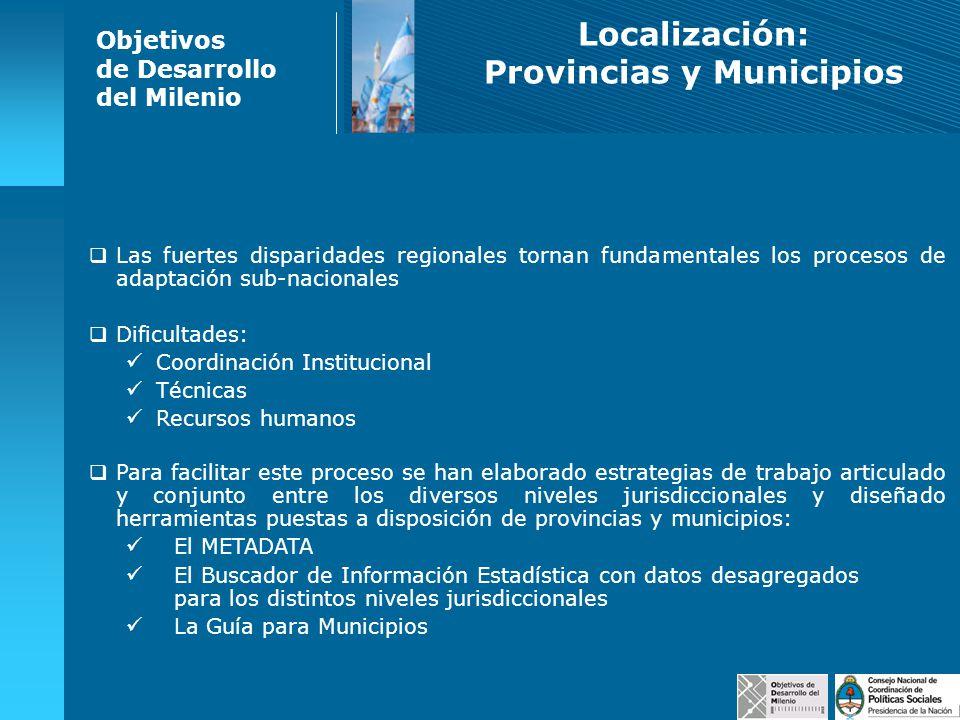 Objetivos de Desarrollo del Milenio Localización: Provincias y Municipios Las fuertes disparidades regionales tornan fundamentales los procesos de ada