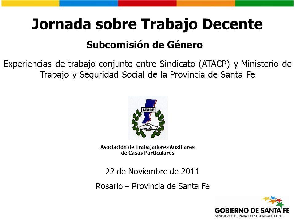 Jornada sobre Trabajo Decente Experiencias de trabajo conjunto entre Sindicato (ATACP) y Ministerio de Trabajo y Seguridad Social de la Provincia de S