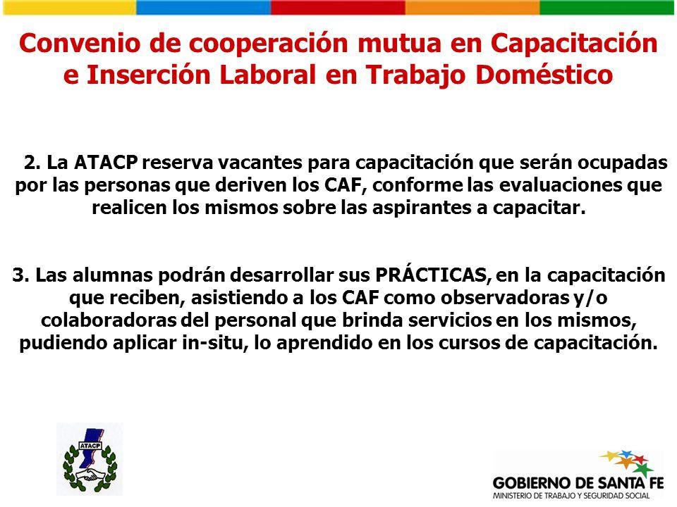 2. La ATACP reserva vacantes para capacitación que serán ocupadas por las personas que deriven los CAF, conforme las evaluaciones que realicen los mis