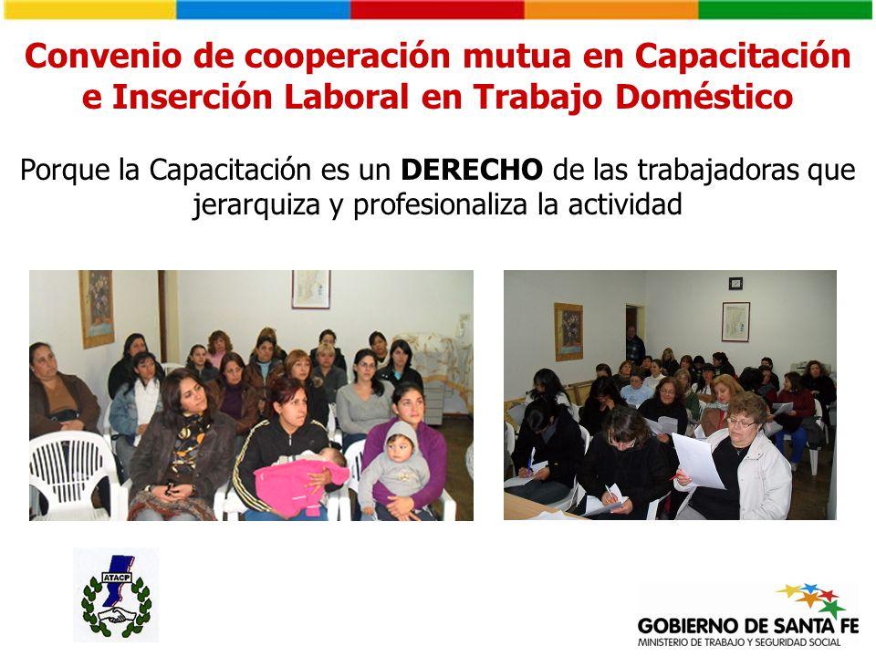 Convenio de cooperación mutua en Capacitación e Inserción Laboral en Trabajo Doméstico Porque la Capacitación es un DERECHO de las trabajadoras que jerarquiza y profesionaliza la actividad