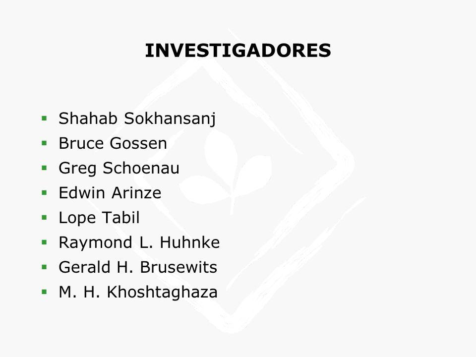 INVESTIGADORES Shahab Sokhansanj Bruce Gossen Greg Schoenau Edwin Arinze Lope Tabil Raymond L.