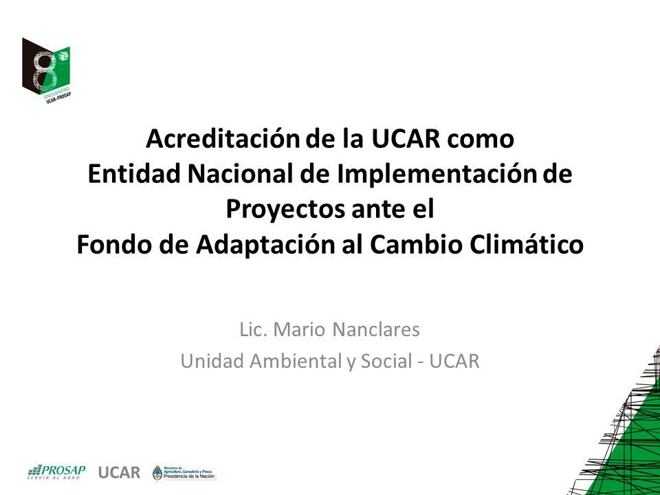 Acreditación de la UCAR como Entidad Nacional de Implementación de Proyectos ante el Fondo de Adaptación al Cambio Climático Lic.