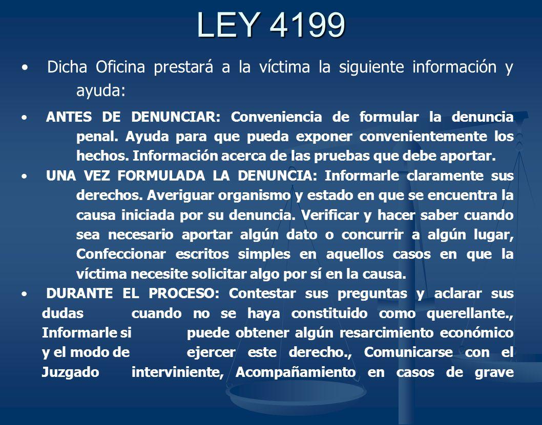 LEY 4199 Dicha Oficina prestará a la víctima la siguiente información y ayuda: ANTES DE DENUNCIAR: Conveniencia de formular la denuncia penal.