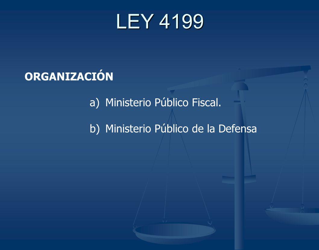 LEY 4199 ORGANIZACIÓN a) Ministerio Público Fiscal. b) Ministerio Público de la Defensa