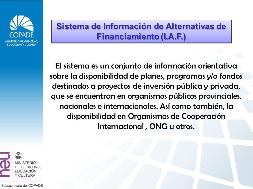 El sistema es un conjunto de información orientativa sobre la disponibilidad de planes, programas y/o fondos destinados a proyectos de inversión pública y privada, que se encuentran en organismos públicos provinciales, nacionales e internacionales.