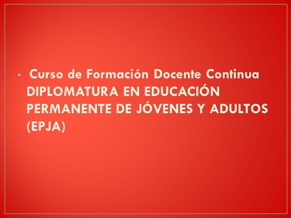 Curso de Formación Docente Continua DIPLOMATURA EN EDUCACIÓN PERMANENTE DE JÓVENES Y ADULTOS (EPJA)